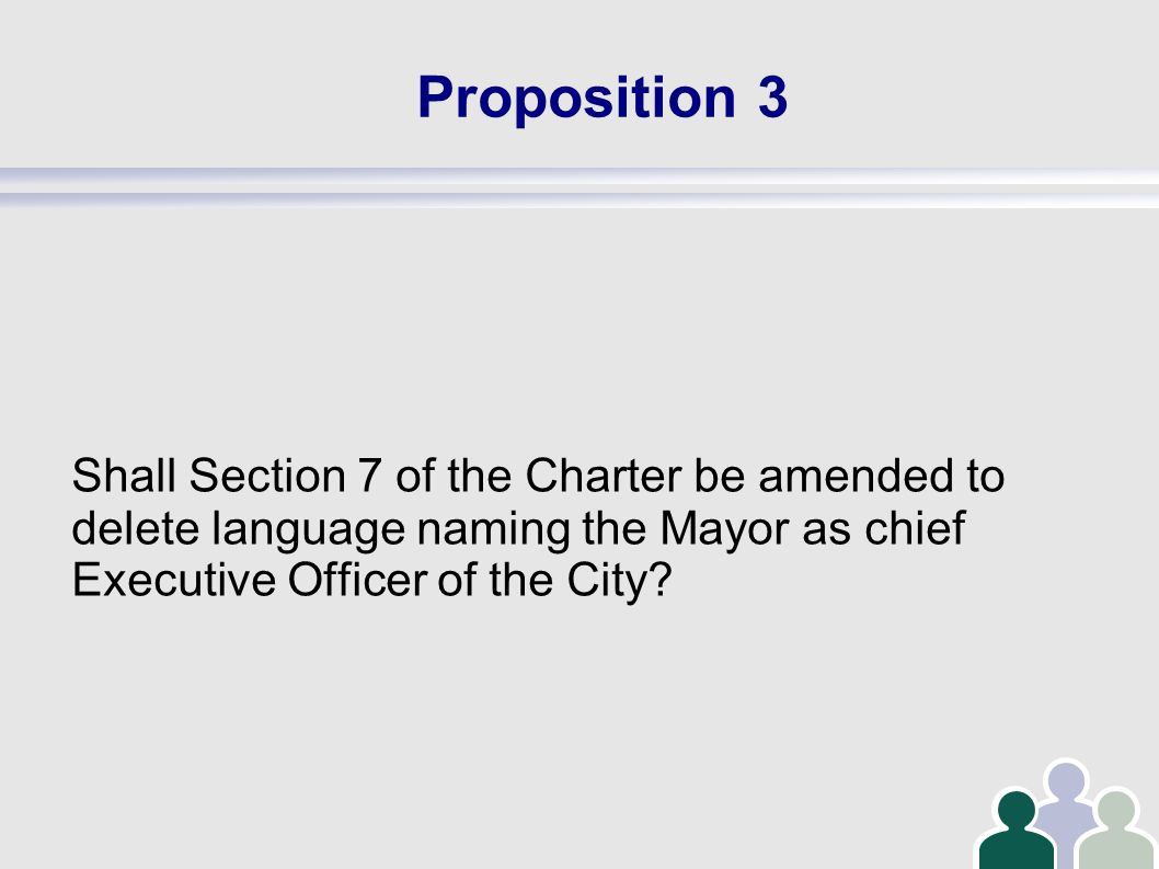 Proposition 3 Shall Section 7 of the Charter be amended to delete language naming the Mayor as chief Executive Officer of the City