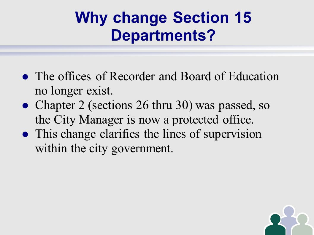 Why change Section 15 Departments. The offices of Recorder and Board of Education no longer exist.