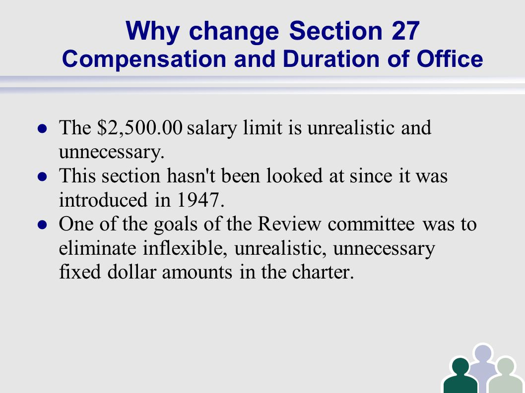 Why change Section 27 Compensation and Duration of Office The $2,500.00 salary limit is unrealistic and unnecessary.