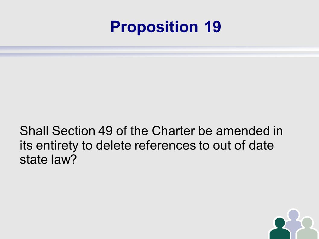 Proposition 19 Shall Section 49 of the Charter be amended in its entirety to delete references to out of date state law