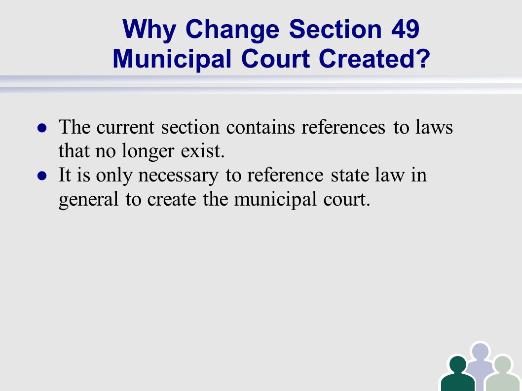 Why Change Section 49 Municipal Court Created.