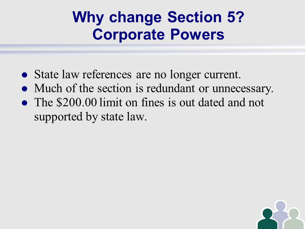 Why change Section 5. Corporate Powers State law references are no longer current.