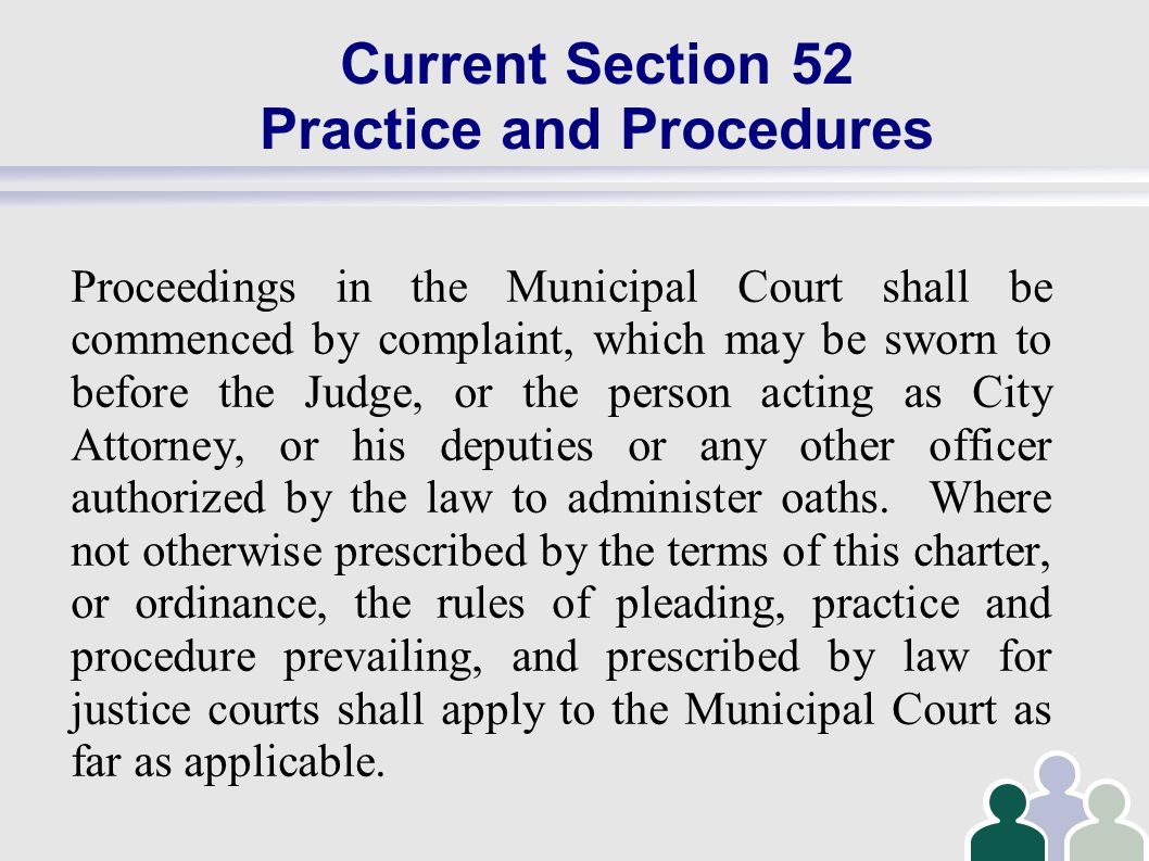 Current Section 52 Practice and Procedures Proceedings in the Municipal Court shall be commenced by complaint, which may be sworn to before the Judge, or the person acting as City Attorney, or his deputies or any other officer authorized by the law to administer oaths.