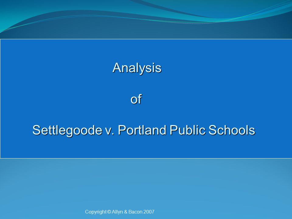 Copyright © Allyn & Bacon 2007 Analysis of Settlegoode v.