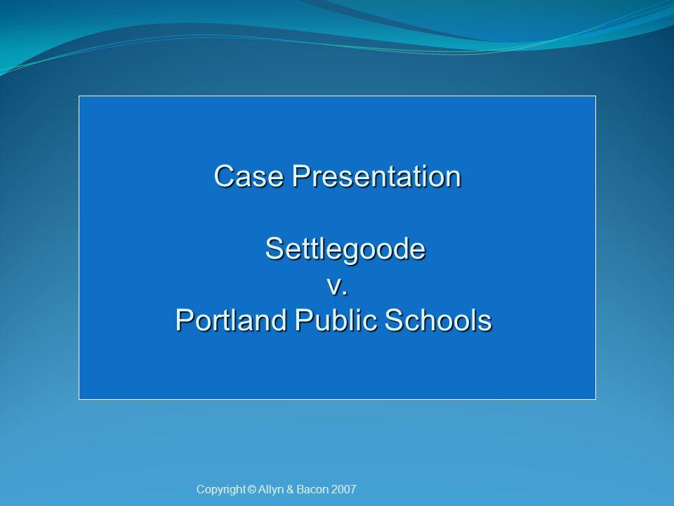 Case Presentation Settlegoode Settlegoode v. v. Portland Public Schools