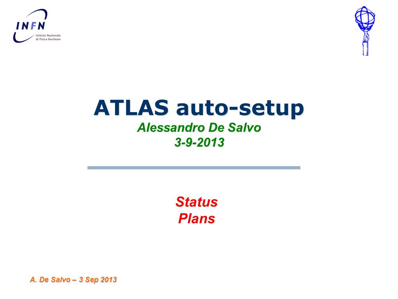 ATLAS auto-setup Alessandro De Salvo 3-9-2013 A. De Salvo – 3 Sep 2013 Status Plans