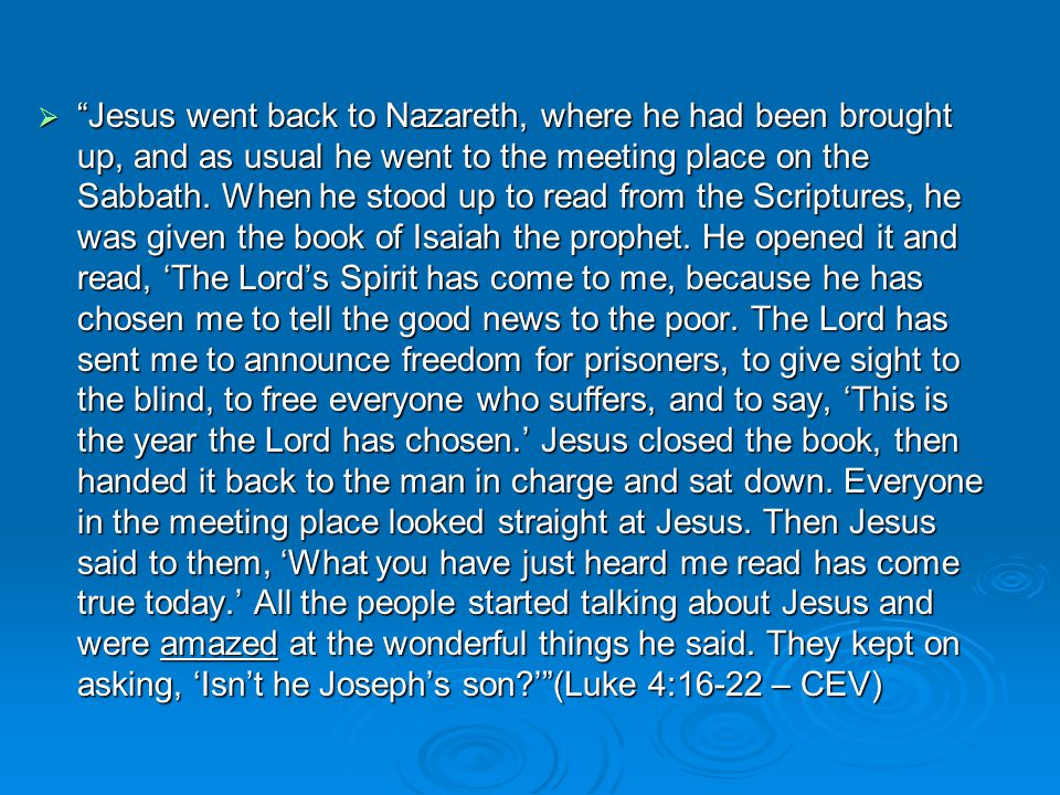  Jesus went back to Nazareth, where he had been brought up, and as usual he went to the meeting place on the Sabbath.