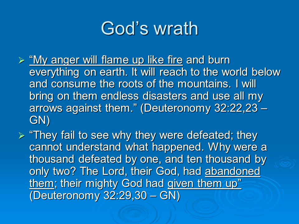 God's wrath  My anger will flame up like fire and burn everything on earth.