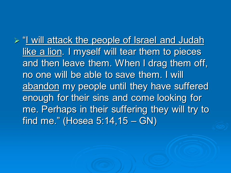  I will attack the people of Israel and Judah like a lion.