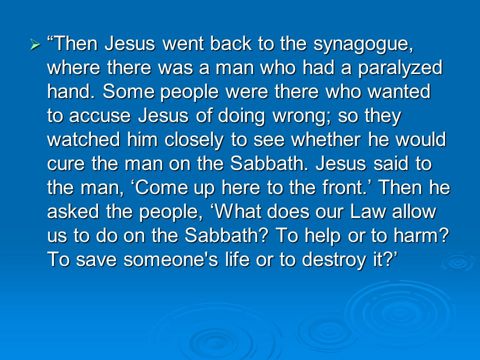  Then Jesus went back to the synagogue, where there was a man who had a paralyzed hand.