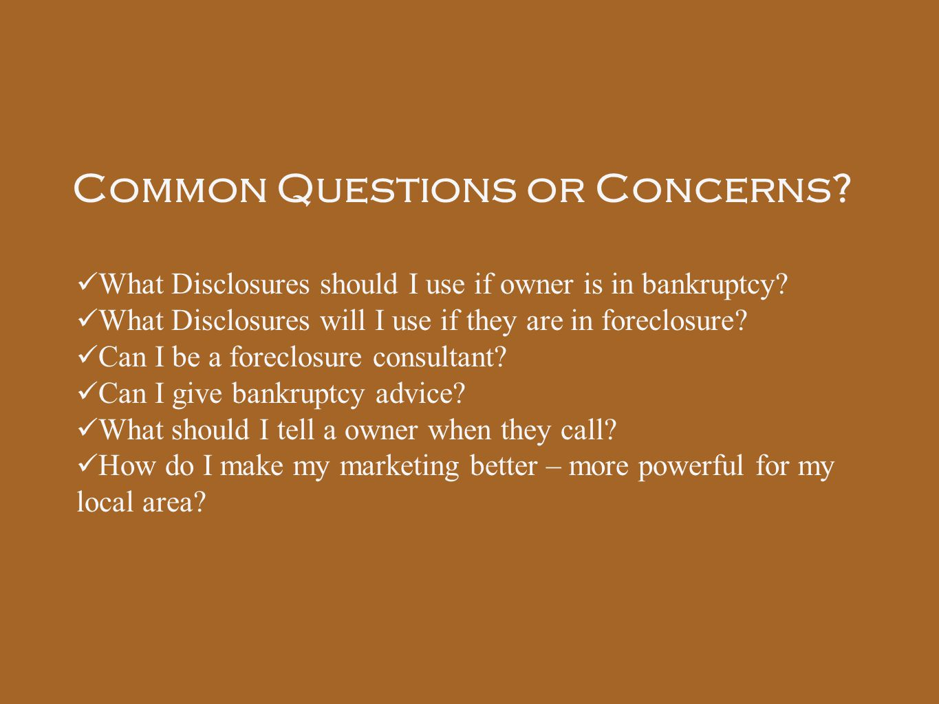 Common Questions or Concerns? What Disclosures should I use if owner is in bankruptcy? What Disclosures will I use if they are in foreclosure? Can I b