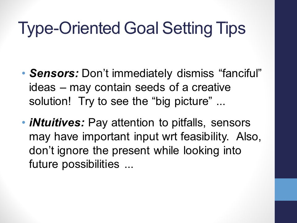 Type-Oriented Goal Setting Tips Sensors: Don't immediately dismiss fanciful ideas – may contain seeds of a creative solution.