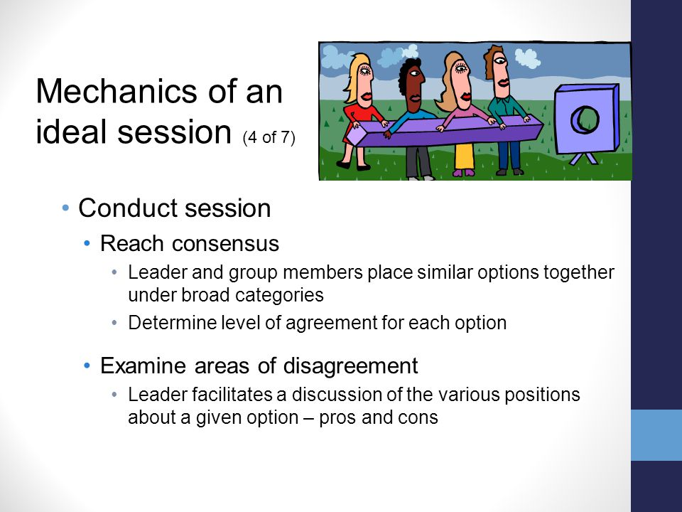 Conduct session Reach consensus Leader and group members place similar options together under broad categories Determine level of agreement for each o