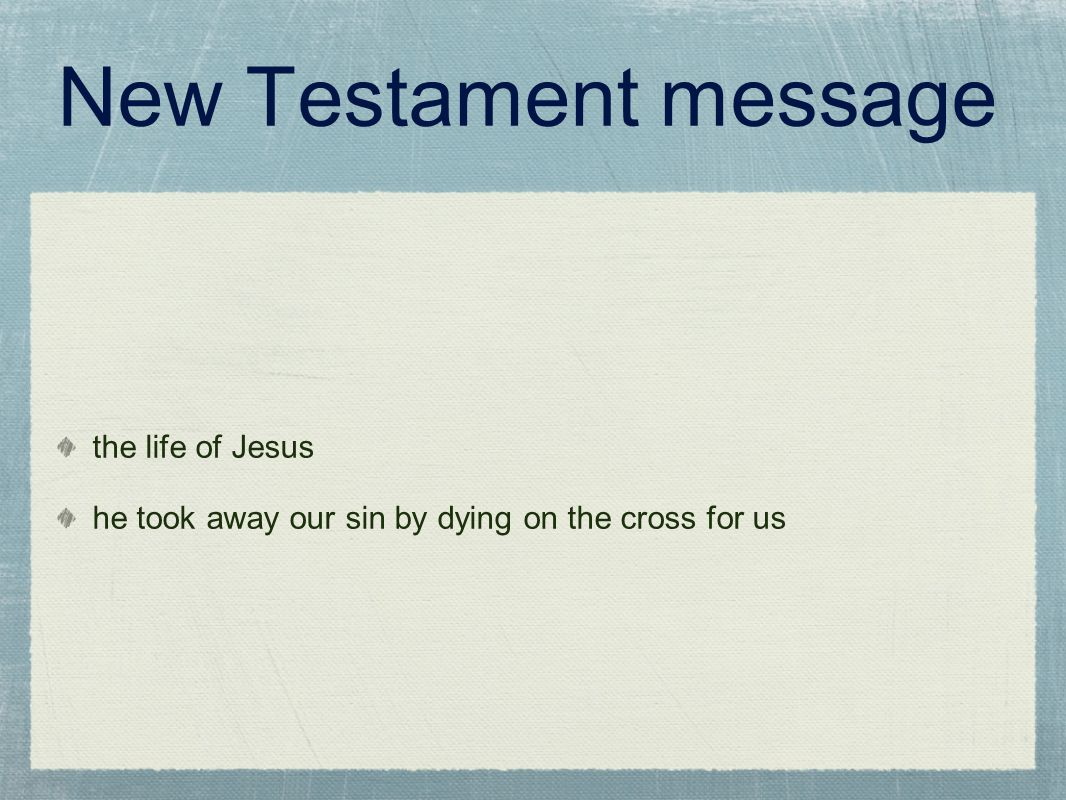 New Testament message the life of Jesus he took away our sin by dying on the cross for us