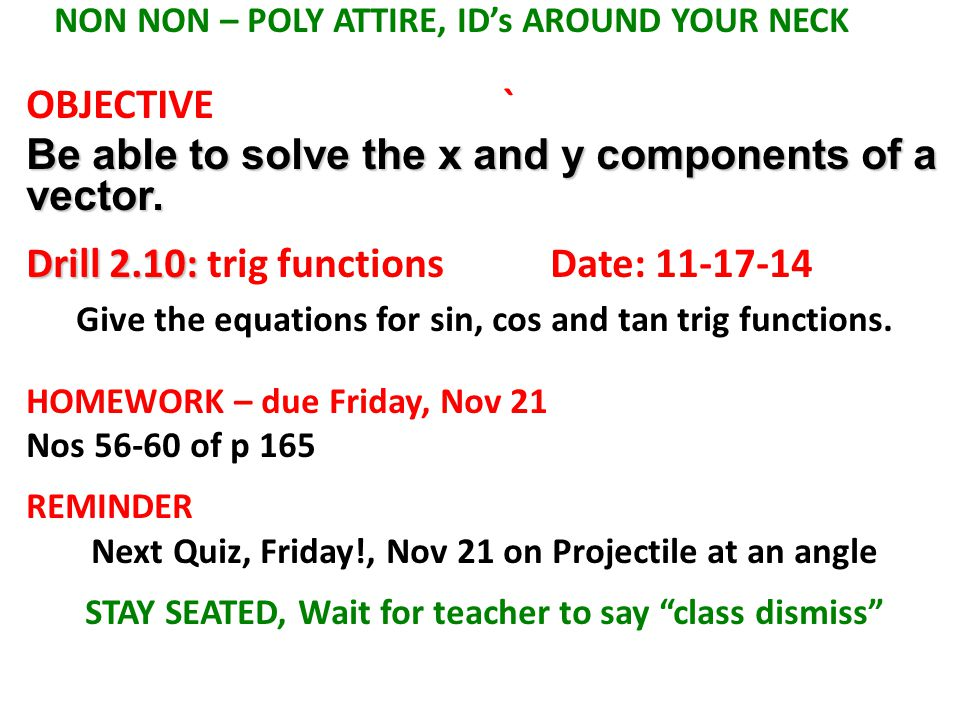 NON NON – POLY ATTIRE, ID's AROUND YOUR NECK OBJECTIVE` Be able to solve the x and y components of a vector.
