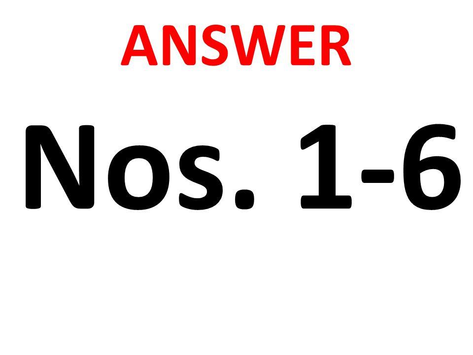 ANSWER Nos. 1-6