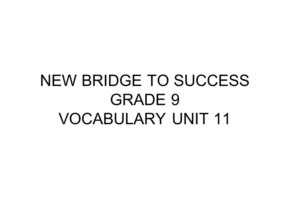 NEW BRIDGE TO SUCCESS GRADE 9 VOCABULARY UNIT 11