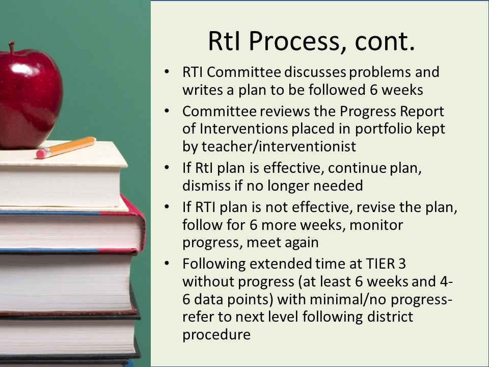 RtI Process, cont. RTI Committee discusses problems and writes a plan to be followed 6 weeks Committee reviews the Progress Report of Interventions pl