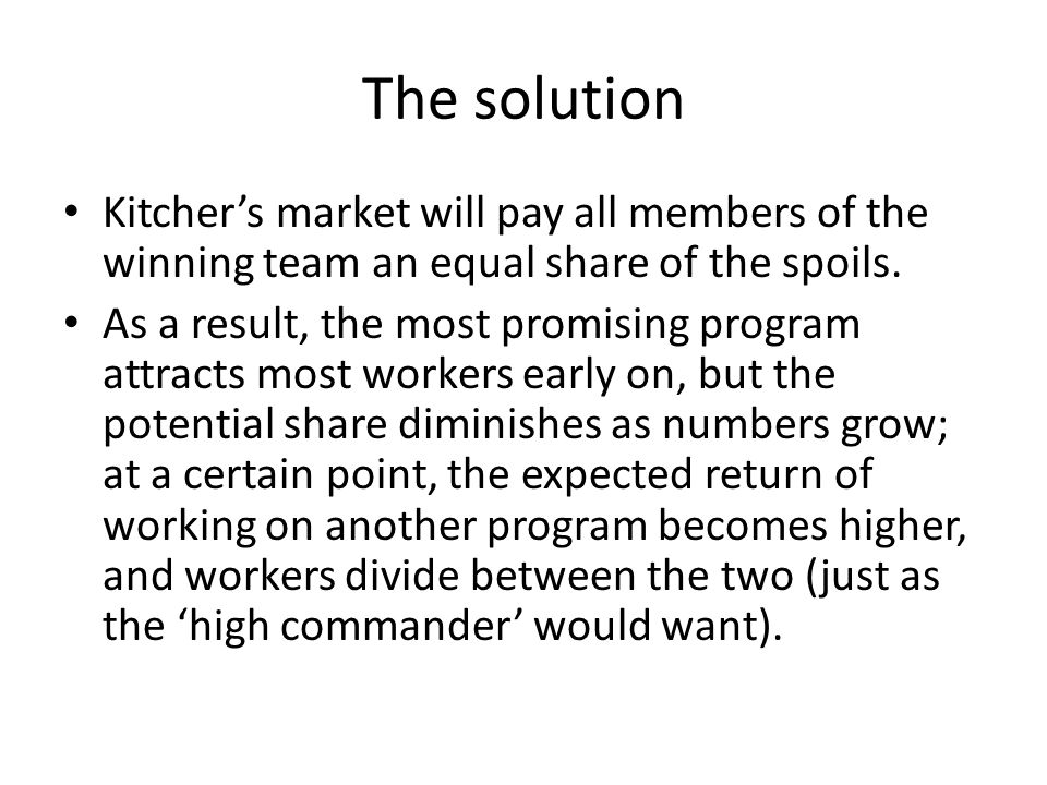 The solution Kitcher's market will pay all members of the winning team an equal share of the spoils.