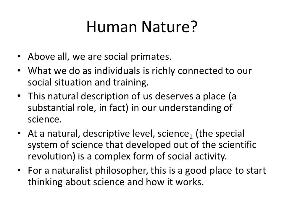 Human Nature. Above all, we are social primates.