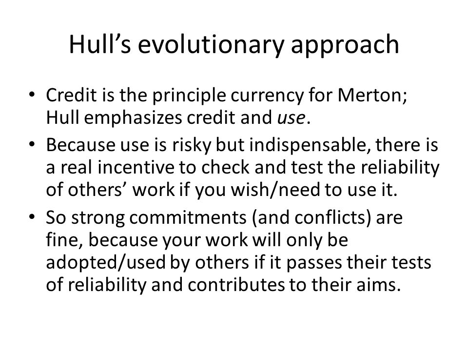Hull's evolutionary approach Credit is the principle currency for Merton; Hull emphasizes credit and use.