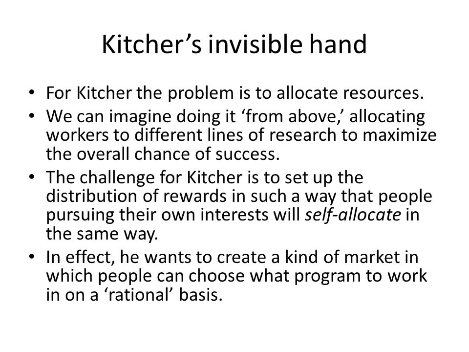 Kitcher's invisible hand For Kitcher the problem is to allocate resources.