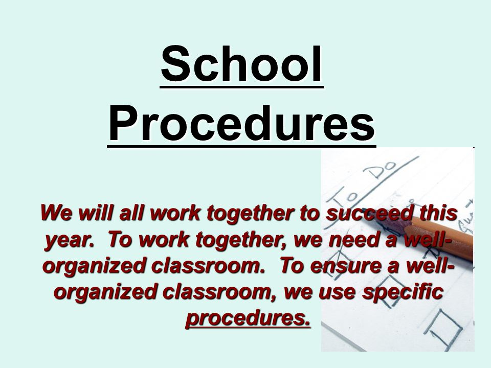 School Procedures We will all work together to succeed this year.