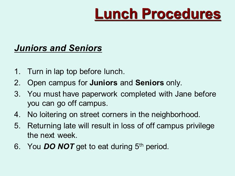 Lunch Procedures Juniors and Seniors 1.Turn in lap top before lunch.