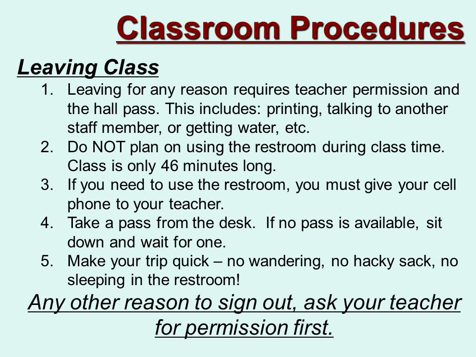 Leaving Class 1.Leaving for any reason requires teacher permission and the hall pass.