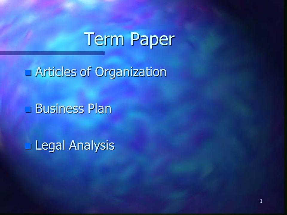 1 Term Paper n Articles of Organization n Business Plan n Legal Analysis