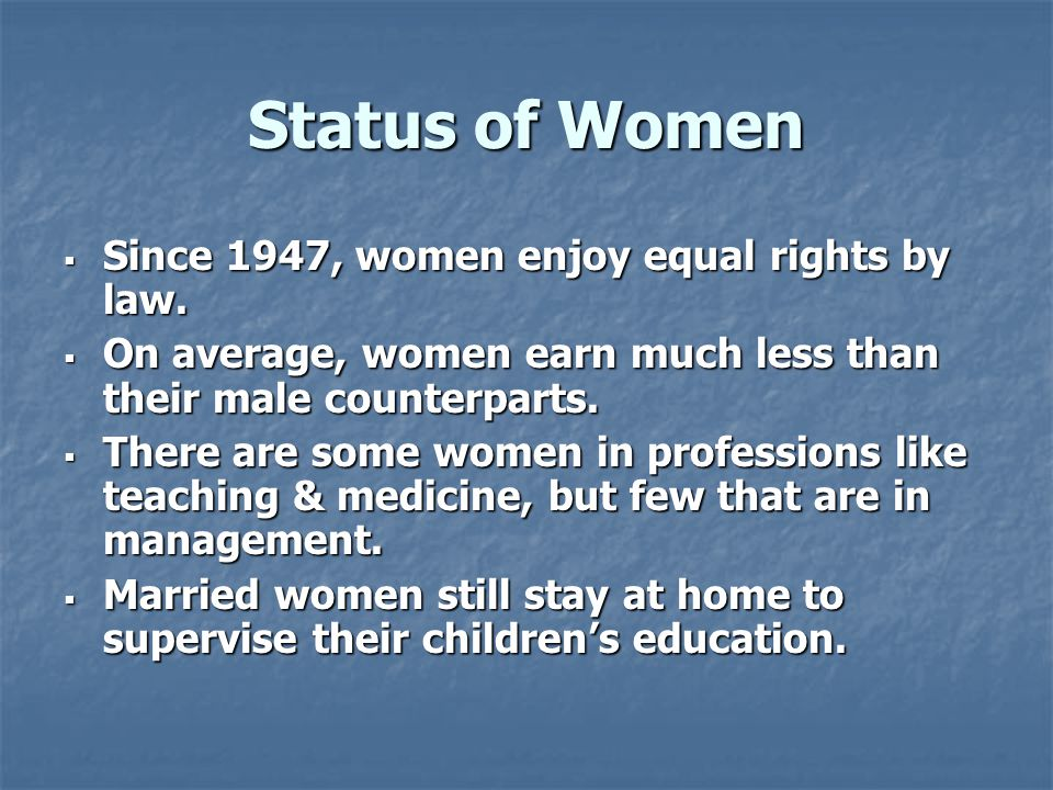 Status of Women  Since 1947, women enjoy equal rights by law.