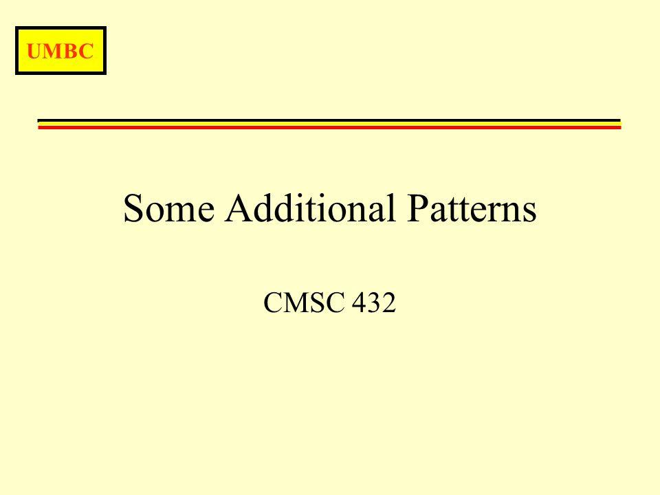 UMBC Some Additional Patterns CMSC 432