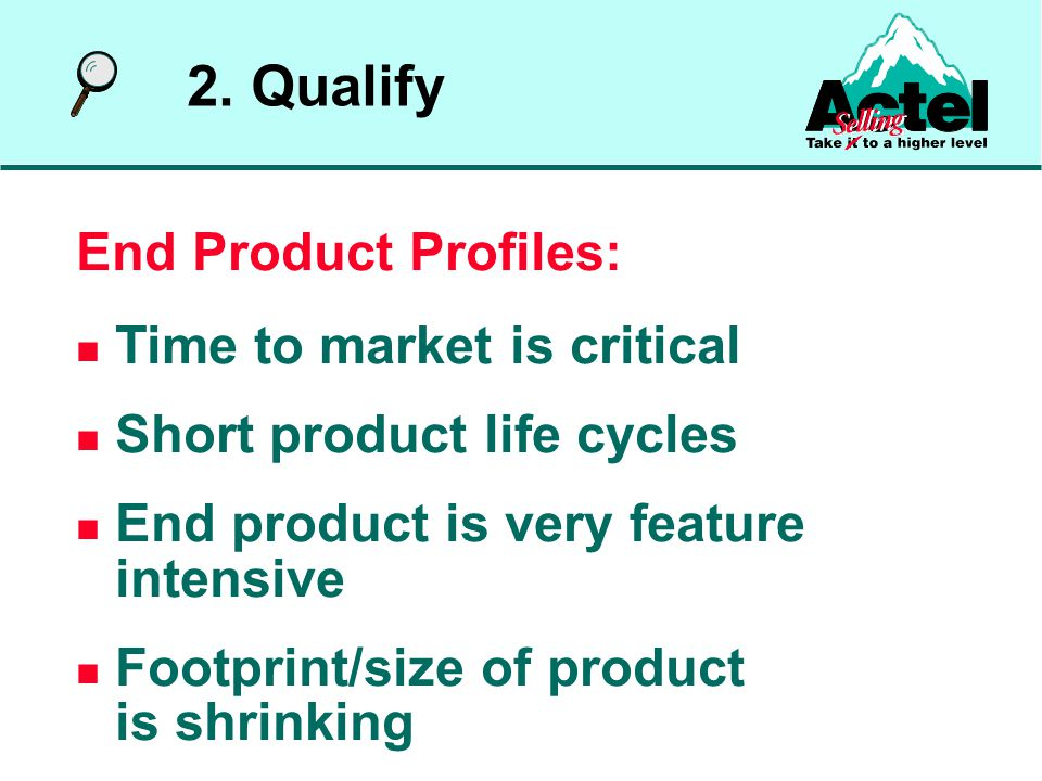 End Product Profiles: Time to market is critical Short product life cycles End product is very feature intensive Footprint/size of product is shrinking 2.