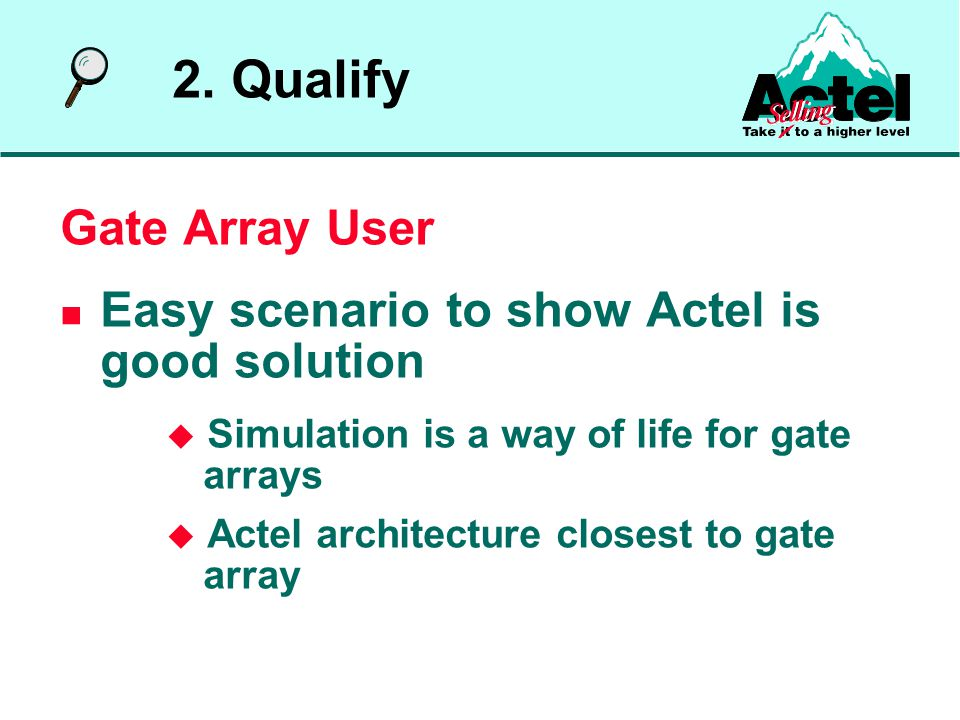Gate Array User Easy scenario to show Actel is good solution  Simulation is a way of life for gate arrays  Actel architecture closest to gate array 2.