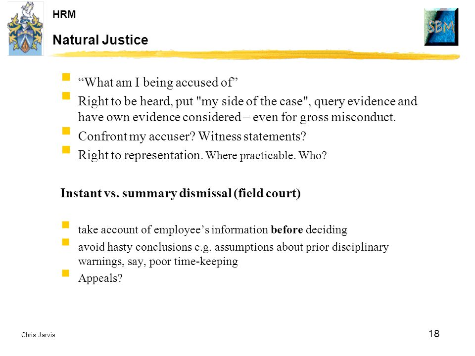 """Chris Jarvis 18 HRM Natural Justice  """"What am I being accused of""""  Right to be heard, put"""