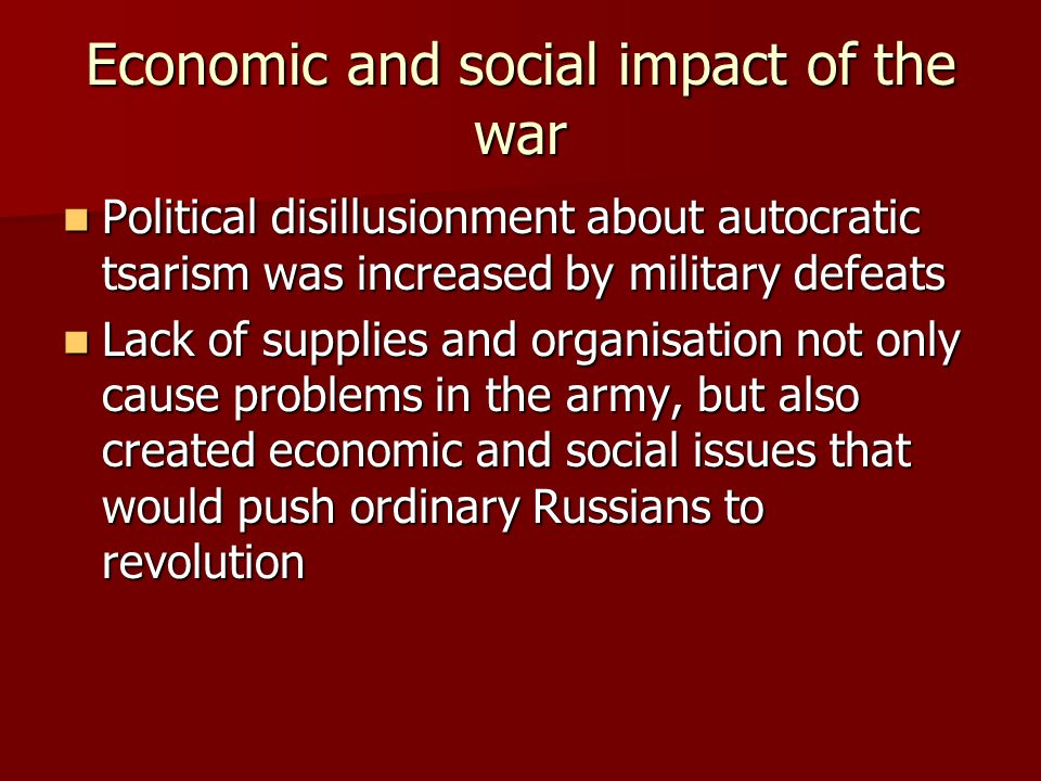 Economic and social impact of the war Political disillusionment about autocratic tsarism was increased by military defeats Political disillusionment a