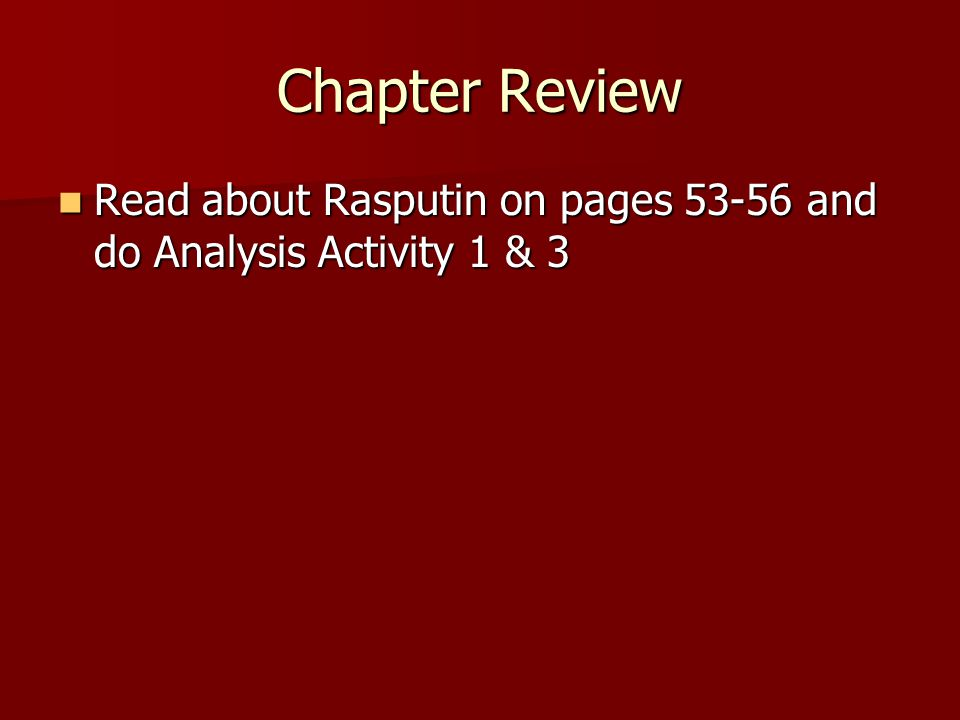 Chapter Review Read about Rasputin on pages 53-56 and do Analysis Activity 1 & 3 Read about Rasputin on pages 53-56 and do Analysis Activity 1 & 3