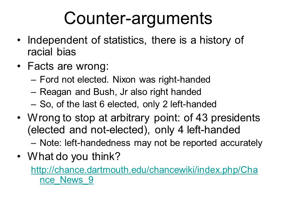 Counter-arguments Independent of statistics, there is a history of racial bias Facts are wrong: –Ford not elected.