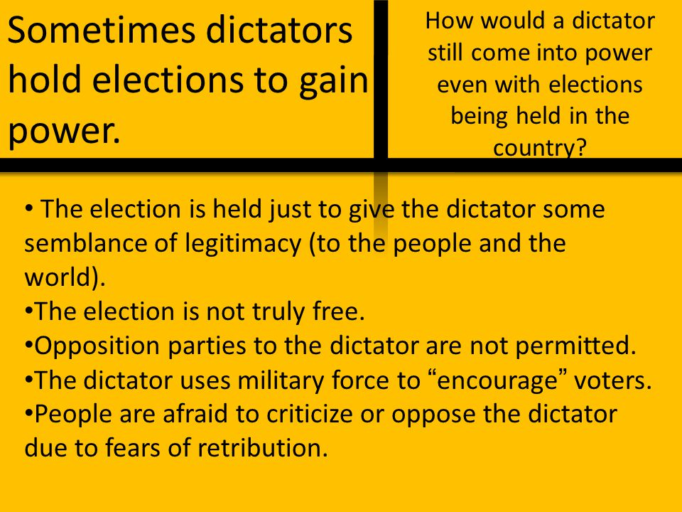Sometimes dictators hold elections to gain power.
