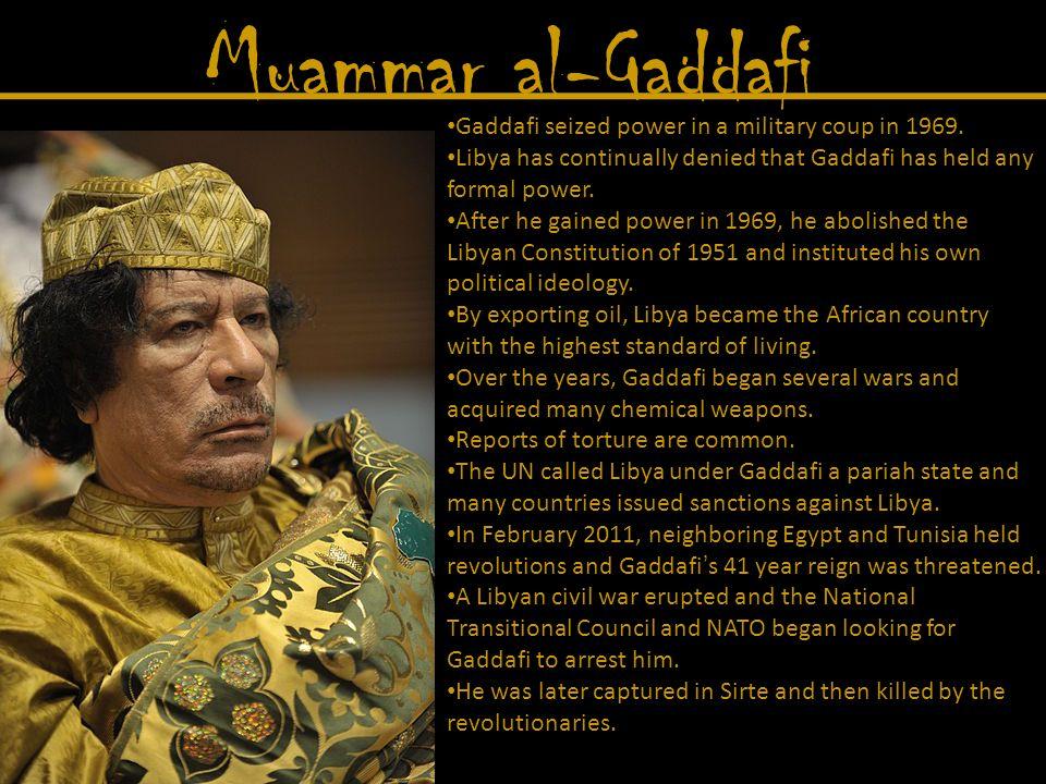 Muammar al-Gaddafi Gaddafi seized power in a military coup in 1969.