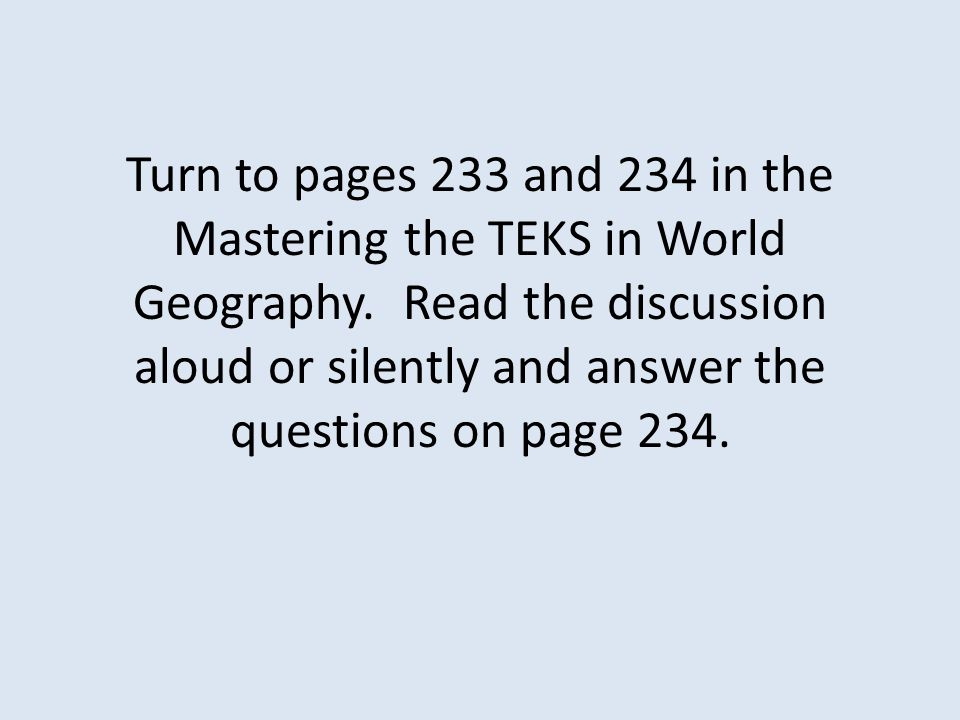 Turn to pages 233 and 234 in the Mastering the TEKS in World Geography.
