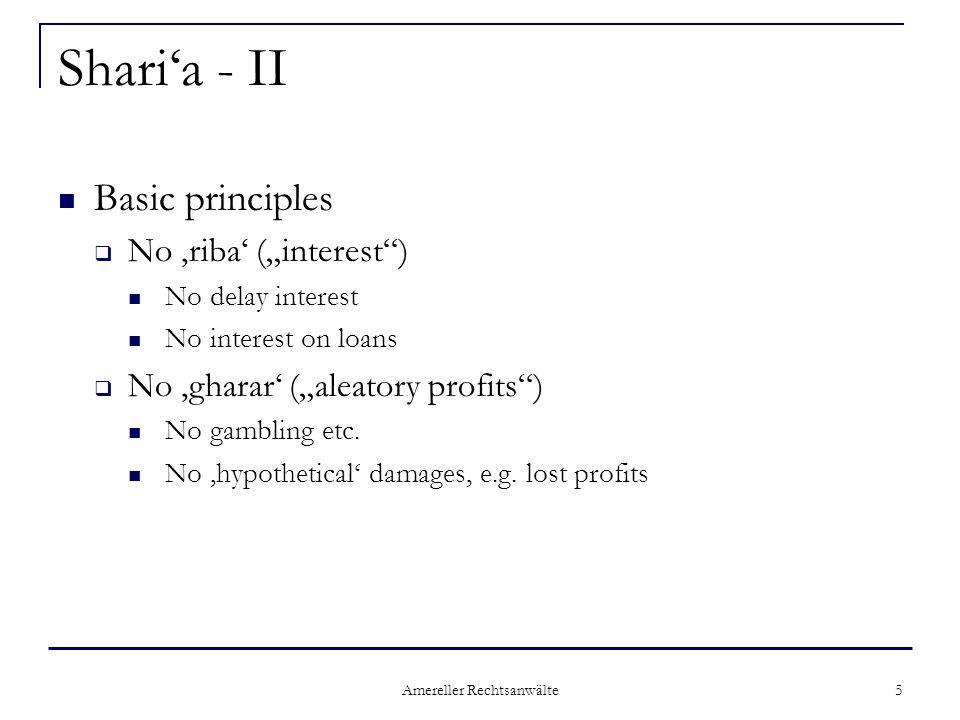 "Amereller Rechtsanwälte 5 Shari'a - II Basic principles  No 'riba' (""interest ) No delay interest No interest on loans  No 'gharar' (""aleatory profits ) No gambling etc."