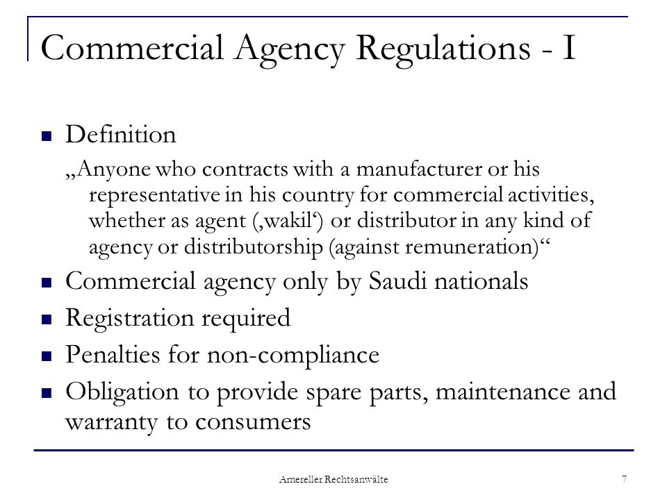 "Amereller Rechtsanwälte 7 Commercial Agency Regulations - I Definition ""Anyone who contracts with a manufacturer or his representative in his country"