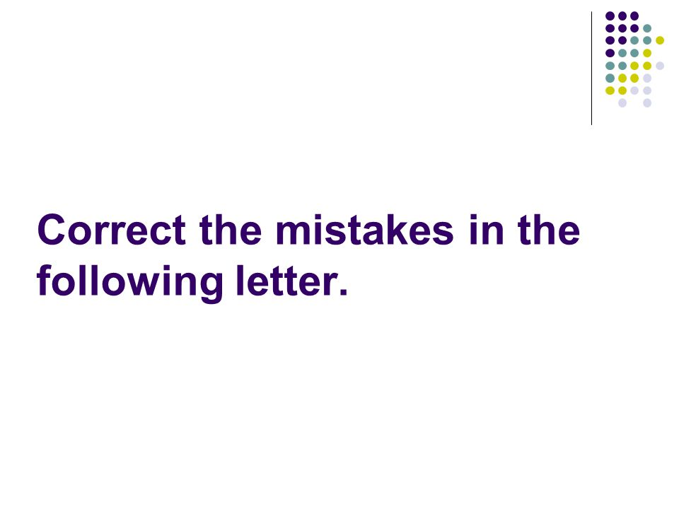 Correct the mistakes in the following letter.