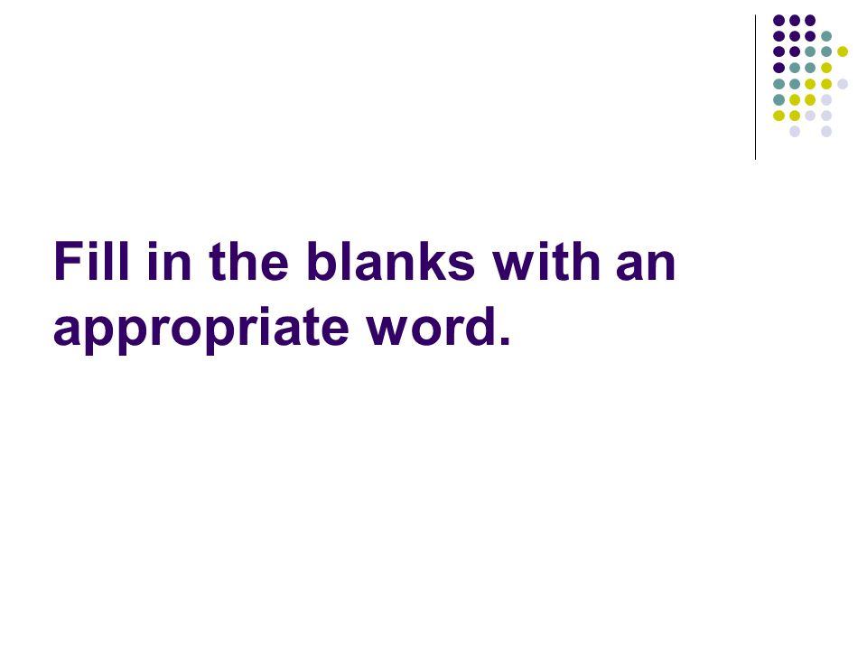 Fill in the blanks with an appropriate word.