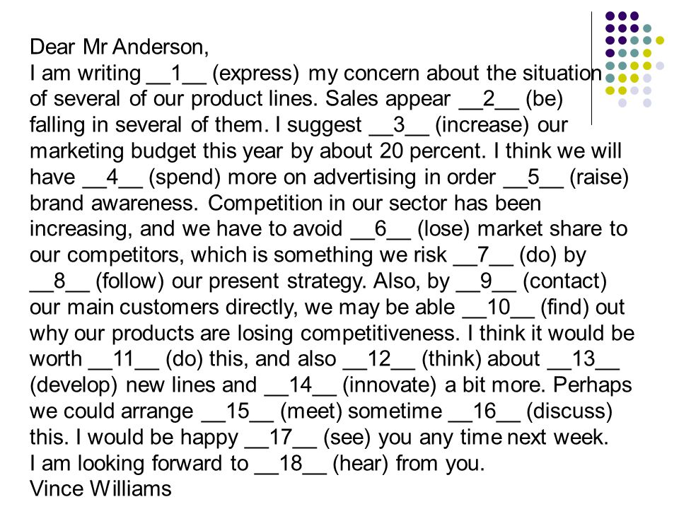 Dear Mr Anderson, I am writing __1__ (express) my concern about the situation of several of our product lines.