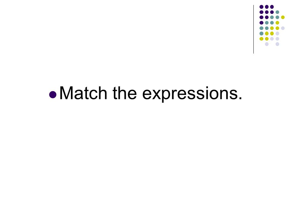 Match the expressions.