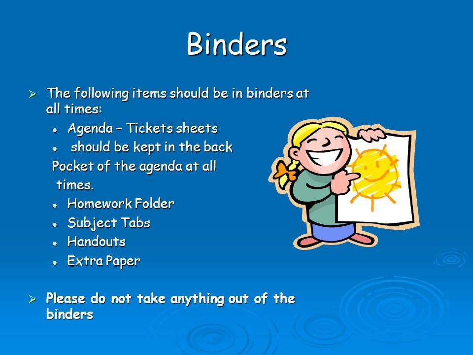 Binders  The following items should be in binders at all times: Agenda – Tickets sheets Agenda – Tickets sheets should be kept in the back should be kept in the back Pocket of the agenda at all times.