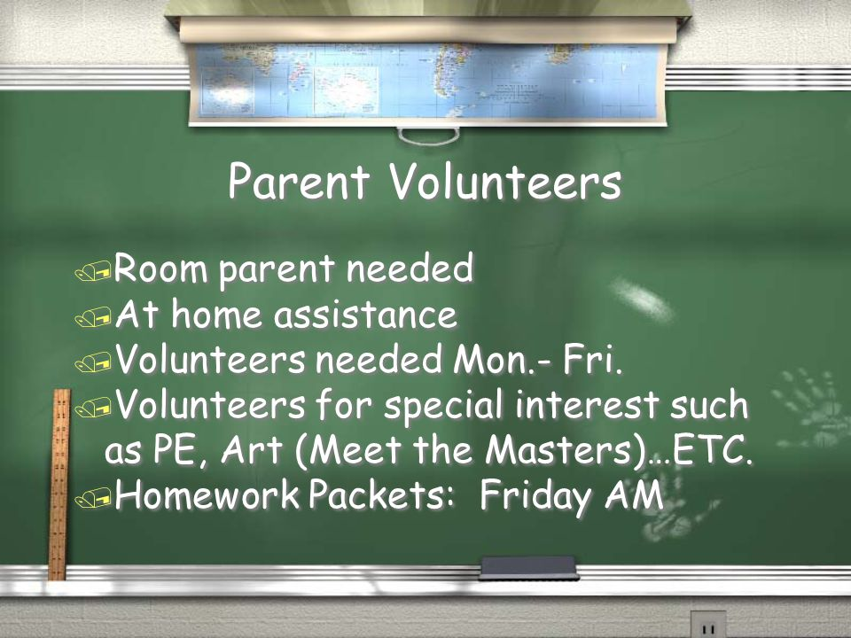 Parent Volunteers / Room parent needed / At home assistance / Volunteers needed Mon.- Fri. / Volunteers for special interest such as PE, Art (Meet the