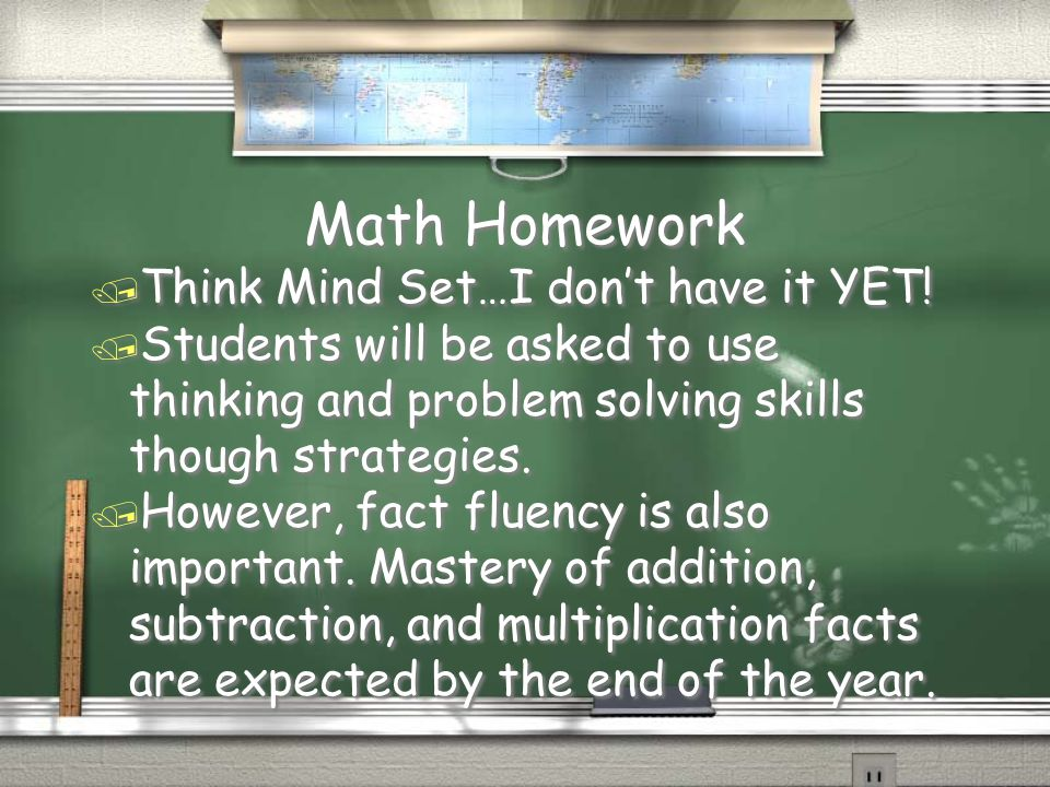 Math Homework / Think Mind Set…I don't have it YET! / Students will be asked to use thinking and problem solving skills though strategies. / However,